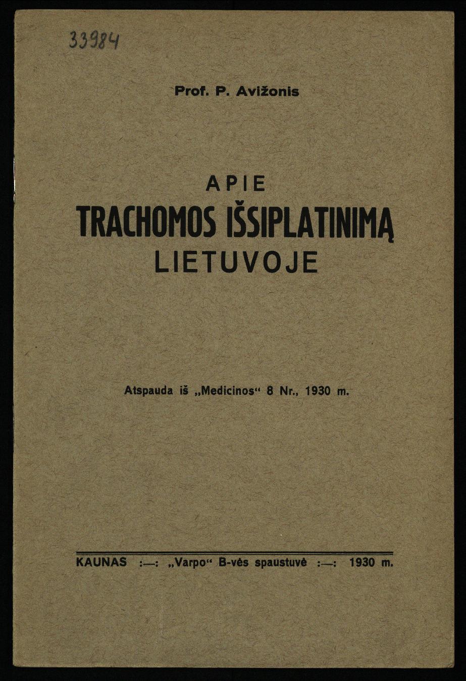 Avižonis, Petras. Apie trachomos išsiplatinimą Lietuvoje. – Kaunas: Varpas, 1930. – 14 p.