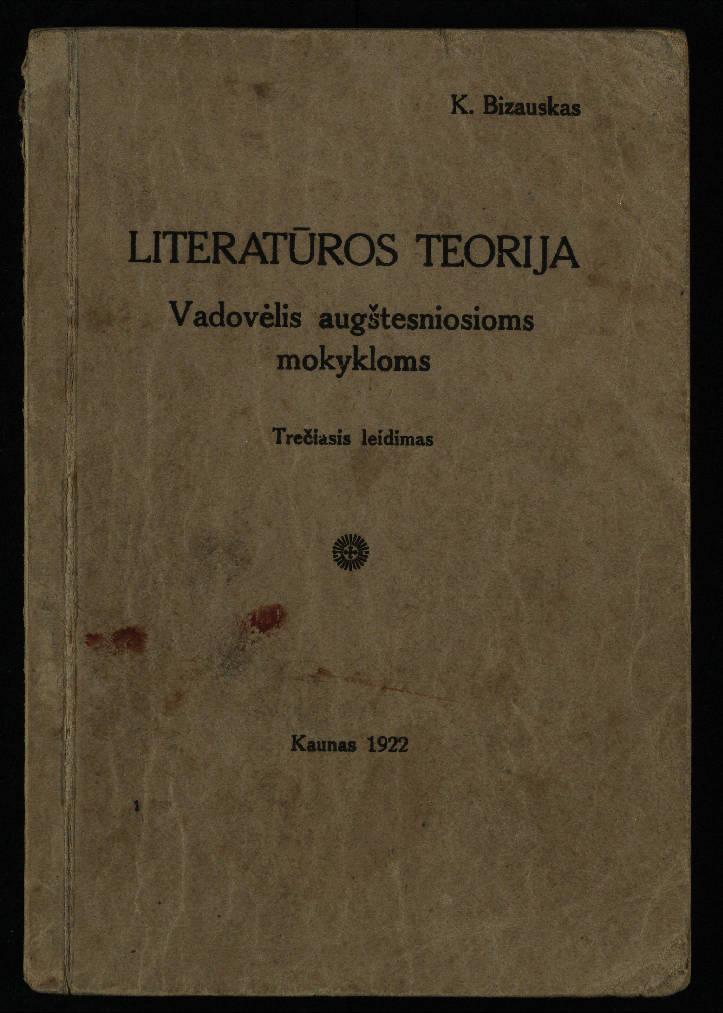 Bizauskas, Kazys. Literatūros teorija: vadovėlis aukštesniosioms mokykloms. – Kaunas, 1922. – 199 p.
