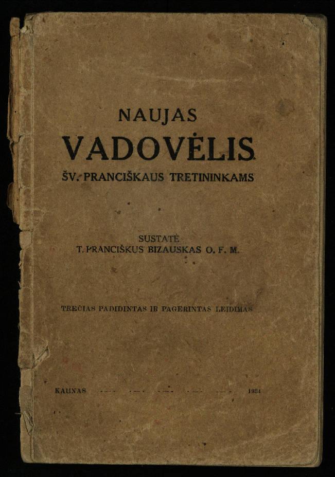 Bizauskas, Antanas. Naujas vadovėlis šv. Pranciškaus tretininkams. – Kaunas: Šviesa, 1934. – 200 p.